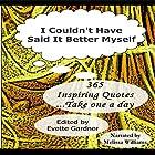 I Couldn't Have Said It Better Myself: 365 Inspiring Quotes Hörbuch von Evette Gardner Gesprochen von: Melissa Williams