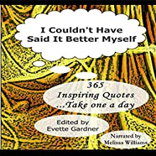 I Couldn't Have Said It Better Myself: 365 Inspiring Quotes Audiobook by Evette Gardner Narrated by Melissa Williams