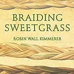 Braiding Sweetgrass: Indigenous Wisdo...