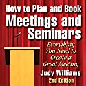 How to Plan and Book Meetings and Seminars - 2nd edition Audiobook by Judy Williams Narrated by Markham Anderson
