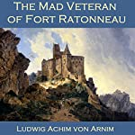The Mad Veteran of Fort Ratonneau | Ludwig Achim von Arnim