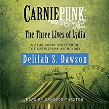 Carniepunk: The Three Lives of Lydia: A BLUD Short Story (       UNABRIDGED) by Delilah S. Dawson Narrated by Candace Thaxton