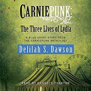 Carniepunk: The Three Lives of Lydia Audiobook