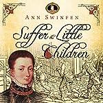 Suffer the Little Children: The Chronicles of Christoval Alvarez, Volume 5 | Ann Swinfen