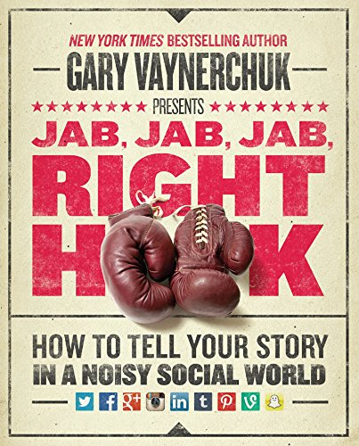 Business Plan Book - Jab, Jab, Jab, Right Hook: How to Tell Your Story in a Noisy Social World