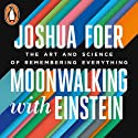 Moonwalking with Einstein: The Art and Science of Remembering Everything (       UNABRIDGED) by Joshua Foer Narrated by Mike Chamberlain