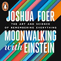 Moonwalking with Einstein: The Art and Science of Remembering Everything Hörbuch von Joshua Foer Gesprochen von: Mike Chamberlain