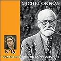 Contre-histoire de la philosophie 16.2 : Freud Discours Auteur(s) : Michel Onfray Narrateur(s) : Michel Onfray
