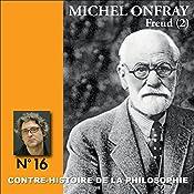 Contre-histoire de la philosophie 16.2 : Freud   Michel Onfray