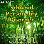 Schizoid Personality Disorder: Encouraging Relationships, Growth and Bonding in Persons with Schizoid or Social Anxiety Disorder: Transcend Mediocrity, Book 36 | J.B. Snow