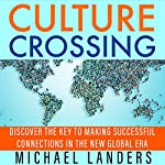 Culture Crossing: Discover the Key to Making Successful Connections in the New Global Era | Michael Landers