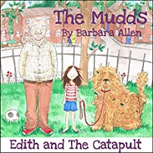 Edith and the Catapult: The Mudds (       UNABRIDGED) by Barbara Allen Narrated by Bernard Cribbins, Mark Benton, Ulani Seaman, Wayne Forester, Toby Longworth