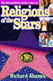 Religions of the Stars: What Hollywood Believes and How It Affects You (0764206486) by Abanes, Richard