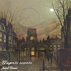 El Agente secreto [The Secret Agent] Audiobook