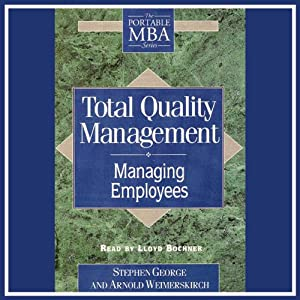 Total Quality Management: Managing Employees | [Stephen George, Arnold Weimerskirch]
