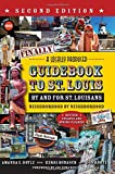 Finally! A Locally Produced Guidebook to St. Louis By and For St. Louisans, Neighborhood by Neighborhood, Second Edition-Revised, Updated, and Spring-Cleaned!