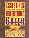 Essentials of New Testament Greek: A Student's Guide (0805420290) by Cox, Steven L.