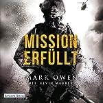Mission erfüllt: Navy Seals im Einsatz: Wie wir Osama bin Laden aufspürten und zur Strecke brachten | Mark Owen,Kevin Maurer