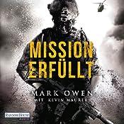 Mission erfüllt: Navy Seals im Einsatz: Wie wir Osama bin Laden aufspürten und zur Strecke brachten | [Mark Owen, Kevin Maurer]