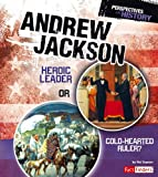 Andrew Jackson: Heroic Leader or Cold-hearted Ruler? (Perspectives on History)