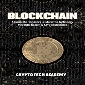 Blockchain: A Complete Beginners Guide to the Technology Powering Bitcoin & Cryptocurrencies | [Crypto Tech Academy]