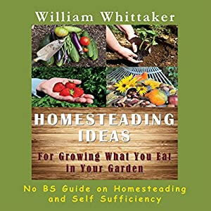 Homesteading Ideas for Growing What You Eat in Your Garden Audiobook
