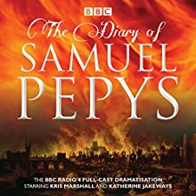 The Diary of Samuel Pepys: The BBC Radio 4 Full-Cast Dramatisation (       UNABRIDGED) by Samuel Pepys, Hattie Naylor Narrated by Kris Marshall, Katherine Jakeways, Full Cast