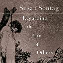 Regarding the Pain of Others (       UNABRIDGED) by Susan Sontag Narrated by Jennifer Van Dyck