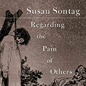 Regarding the Pain of Others | [Susan Sontag]