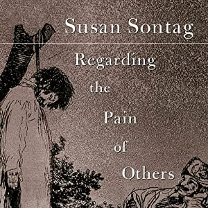 susan sontag regarding the torture of others Regarding the pain of others has 7,958 ratings and 476 reviews trevor said: i've always thought that one of the things it would be fairly reasonable to.