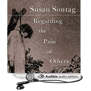 """sontag regarding a pain for others In susan sontag's last published book, regarding the pain of others, she wrote  about how humans remember: """"to remember is, more and."""