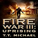 Fire War III: Uprising: Fire War Trilogy, Book 3 Audiobook by T.T. Michael Narrated by Patrick Freeman