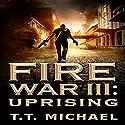 Fire War III: Uprising: Fire War Trilogy, Book 3 Audiobook by T.T. Michael Narrated by Patrick Freeman