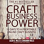 Craft Business Power: 15 Days to a Profitable Craft Business | Jason G. Miles,Cinnamon Miles