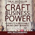 Craft Business Power: 15 Days to a Profitable Craft Business | Jason G. Miles,Cinnamon Miles