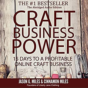 Craft Business Power: 15 Days to a Profitable Craft Business | [Jason G. Miles, Cinnamon Miles]