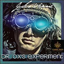 Dr Ox's Experiment [Classic Tales Edition] Audiobook by Jules Verne Narrated by B.J. Harrison