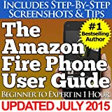 The Amazon Fire Phone User Guide (Beginner to Expert in 1 Hour)