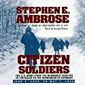 Citizen Soldiers: The U.S. Army from the Normandy Beaches to the Bulge to the Surrender of Germany (       UNABRIDGED) by Stephen E. Ambrose Narrated by George Wilson
