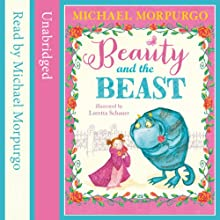 Beauty and the Beast (       UNABRIDGED) by Michael Morpurgo Narrated by Michael Morpurgo