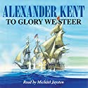 To Glory We Steer (       UNABRIDGED) by Alexander Kent Narrated by Michael Jayston