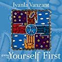 Giving to Yourself First  by Iyanla Vanzant Narrated by Iyanla Vanzant