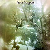 Fresh Maggots by Fresh Maggots (2005-05-09)