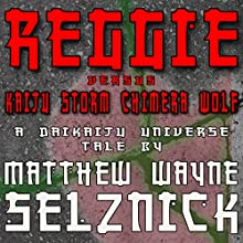 Reggie vs. Kaiju Storm Chimera Wolf: Daikaiju Universe, Book 1 (       UNABRIDGED) by Matthew Wayne Selznick Narrated by Matthew Wayne Selznick