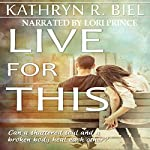 Live for This | Kathryn R. Biel