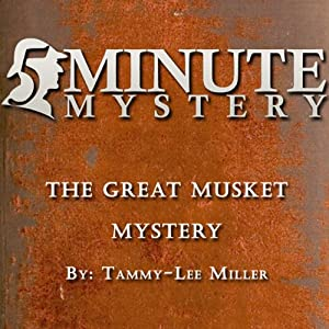 5 Minute Mystery - The Great Musket Mystery | [Tammy-Lee Miller]