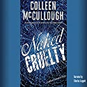 Naked Cruelty Audiobook by Colleen McCullough Narrated by Charles Leggett