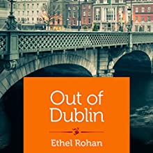 Out of Dublin (       UNABRIDGED) by Ethel Rohan Narrated by Billie Fulford-Brown