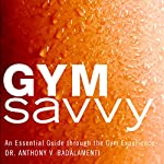 Gym Savvy: An Eessential Guide Through the Gym Experience | Dr. Anthony V. Badalamenti