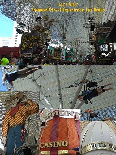 Let's Visit Fremont Street Experience, Las Vegas